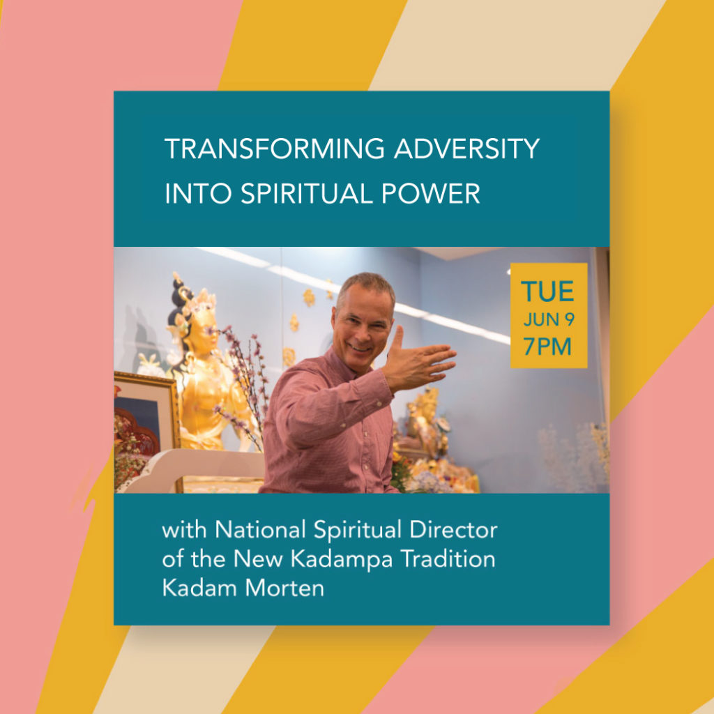 TRANSFORMING ADVERSITY INTO SPIRITUAL POWER talk by Kadam Morten, US Spiritual Dir. @ online event